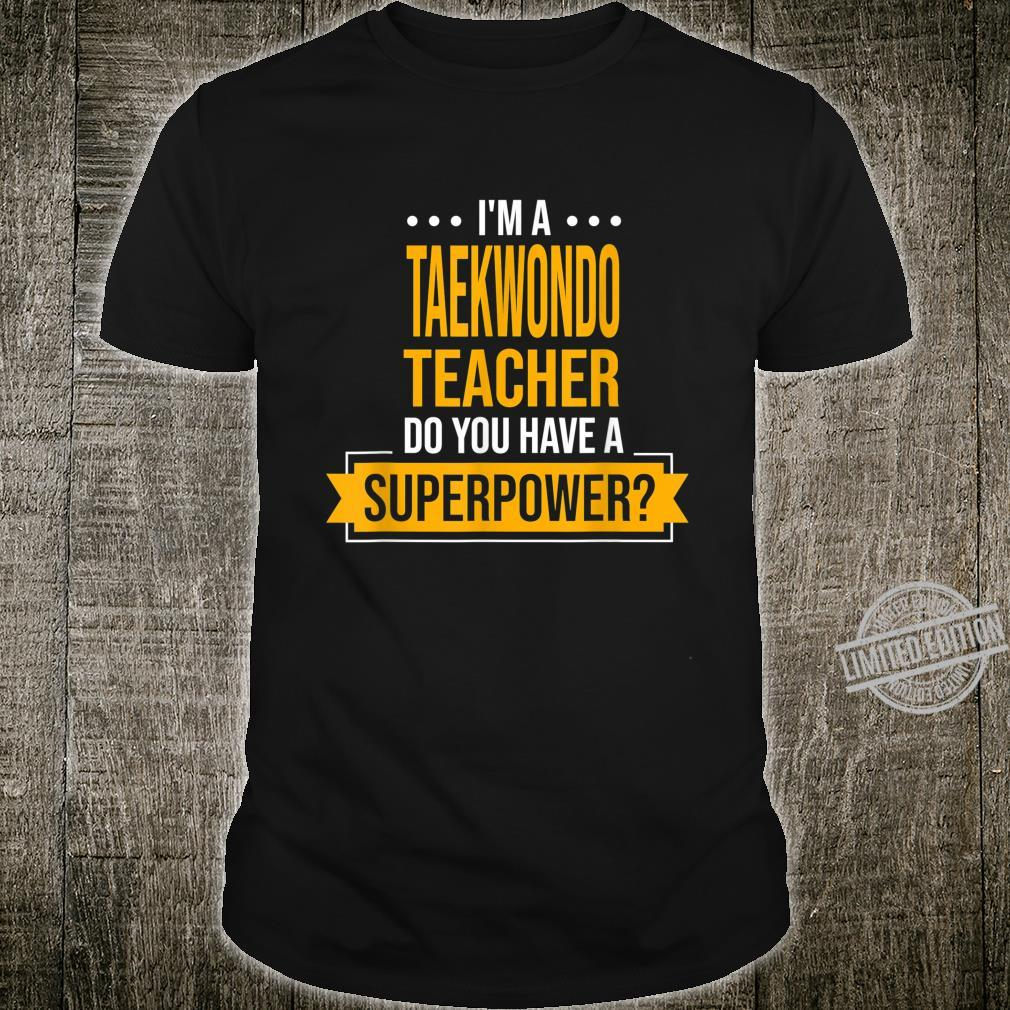 A Taekwondo Teacher You Have Superpowers Martial Arts Shirt