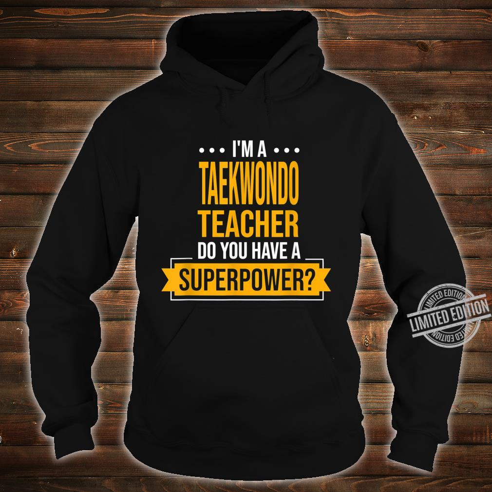 A Taekwondo Teacher You Have Superpowers Martial Arts Shirt hoodie