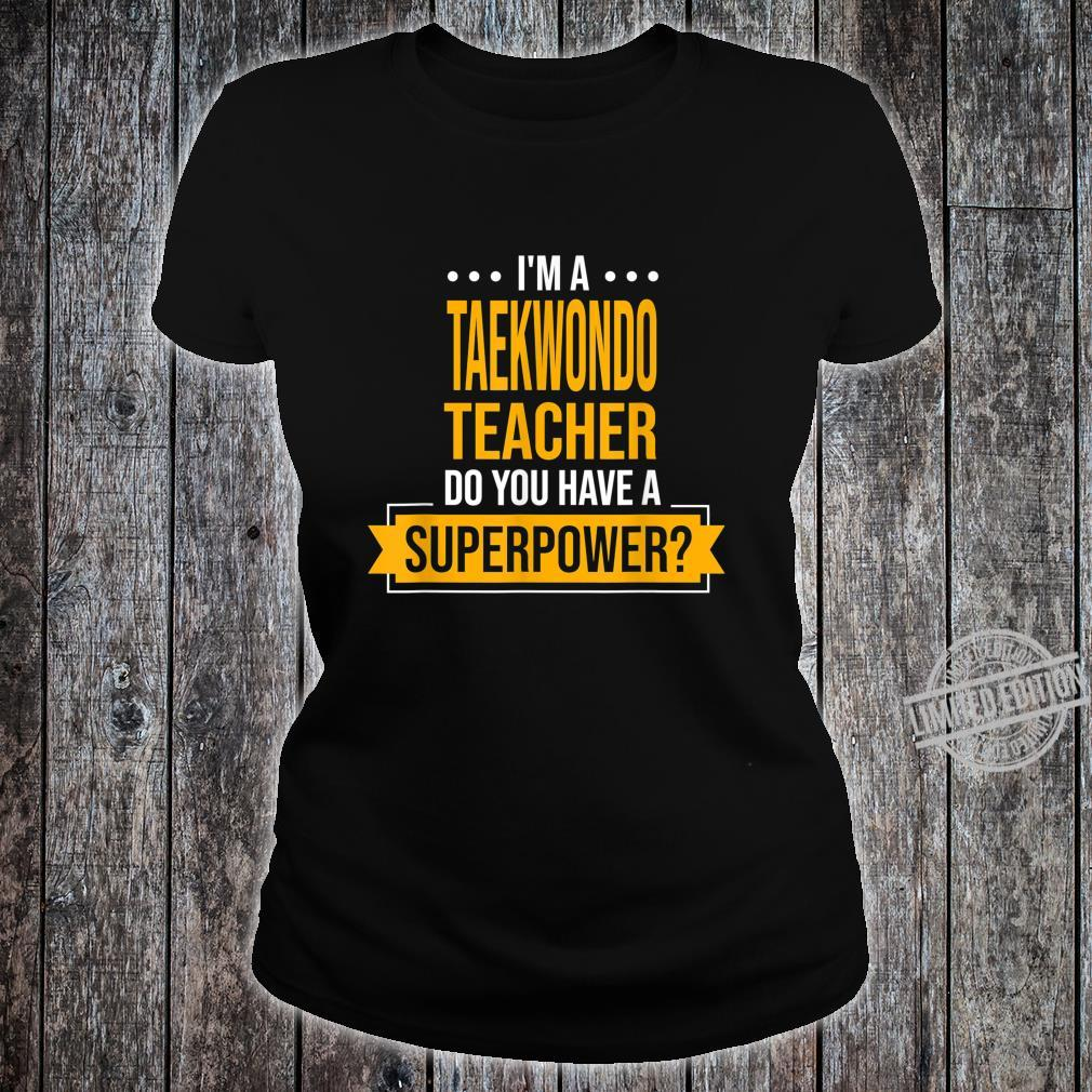 A Taekwondo Teacher You Have Superpowers Martial Arts Shirt ladies tee