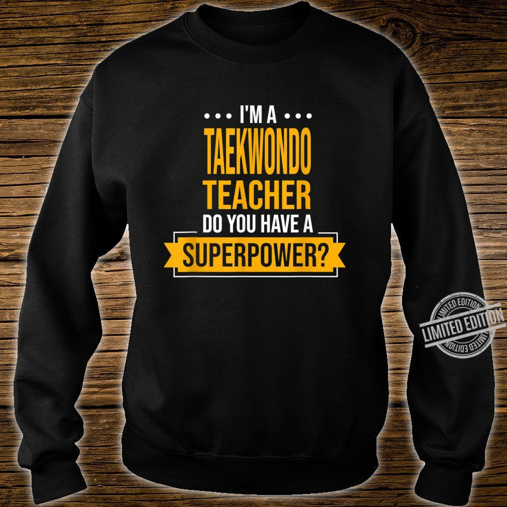 A Taekwondo Teacher You Have Superpowers Martial Arts Shirt sweater