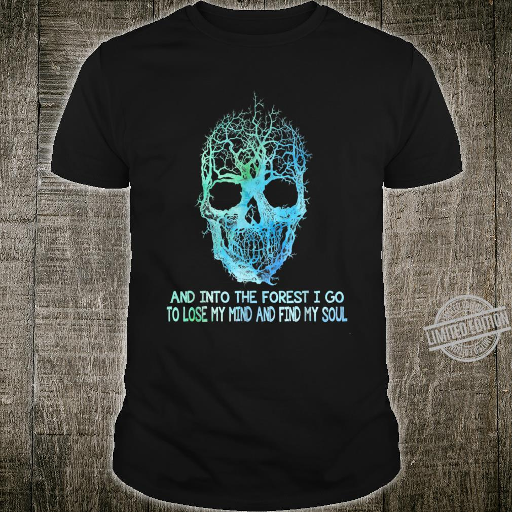And Into The Forest I Go To Loe My Mind And Find My Soul Shirt