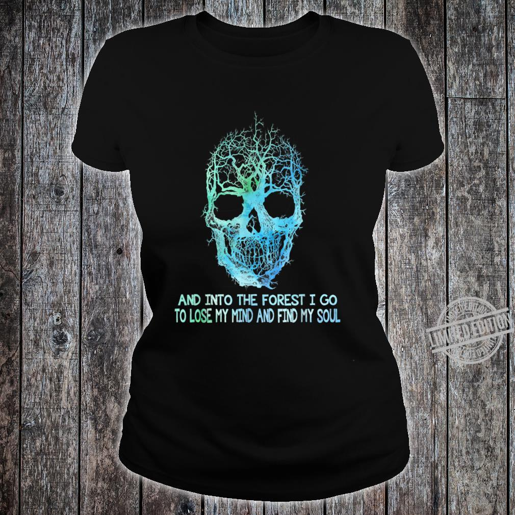 And Into The Forest I Go To Loe My Mind And Find My Soul Shirt ladies tee