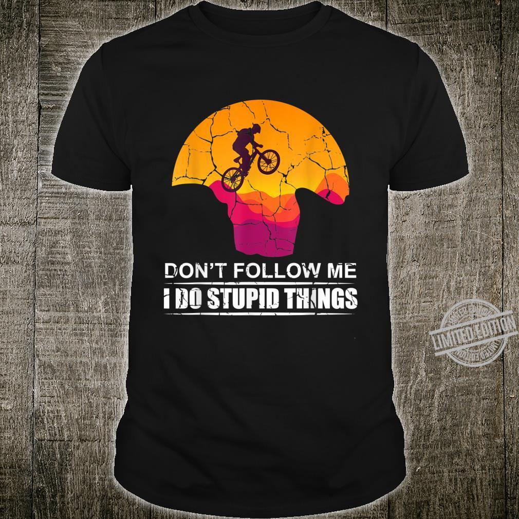 Don't Follow Me I Do Stupid Things Mountain Biker Shirt