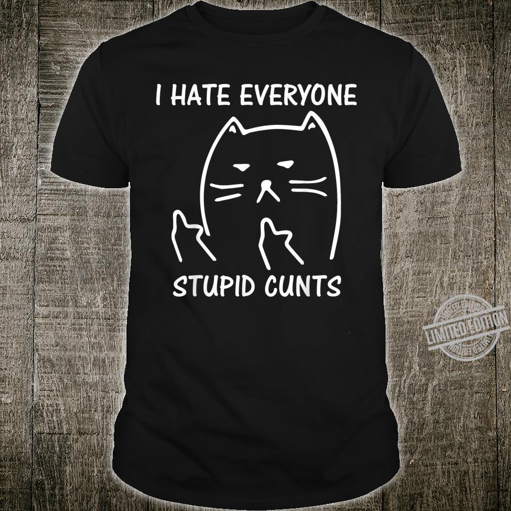 Funny Cat I Hate Everyone Stupid Cunts Cat Shirt