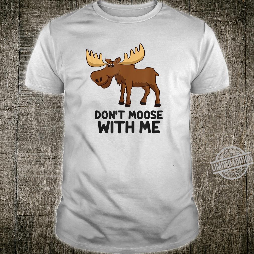 Funny Moose Pun Don't Moose With Me Elk Moose Shirt