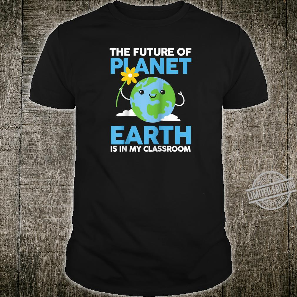 Future of Planet is in my classroom Preschool Teacher Shirt
