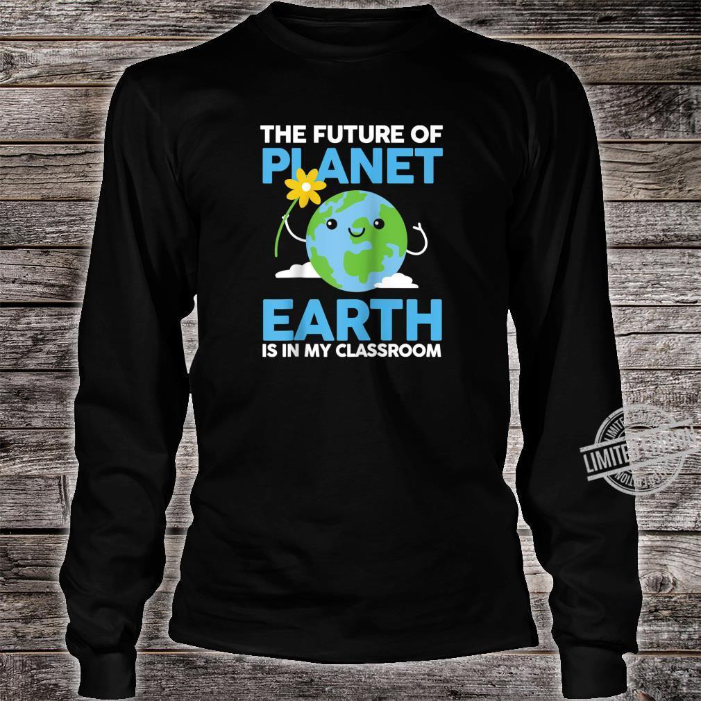 Future of Planet is in my classroom Preschool Teacher Shirt long sleeved