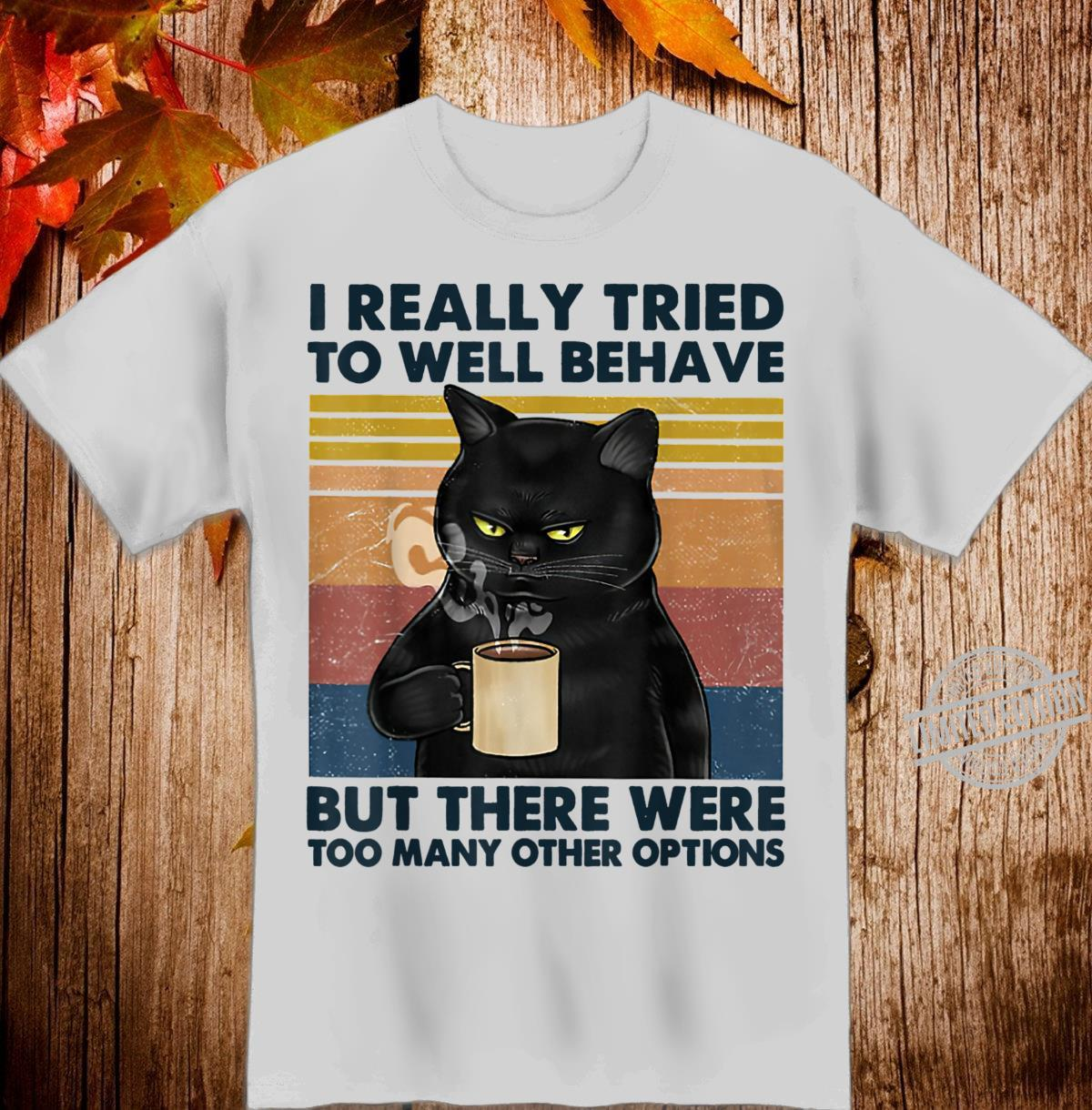I Really Tried To Well Behave Cats Drink Coffee Shirt