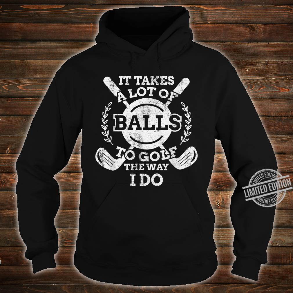 It Takes a Lot of Balls to Golf the Way I Do Golfers Shirt hoodie