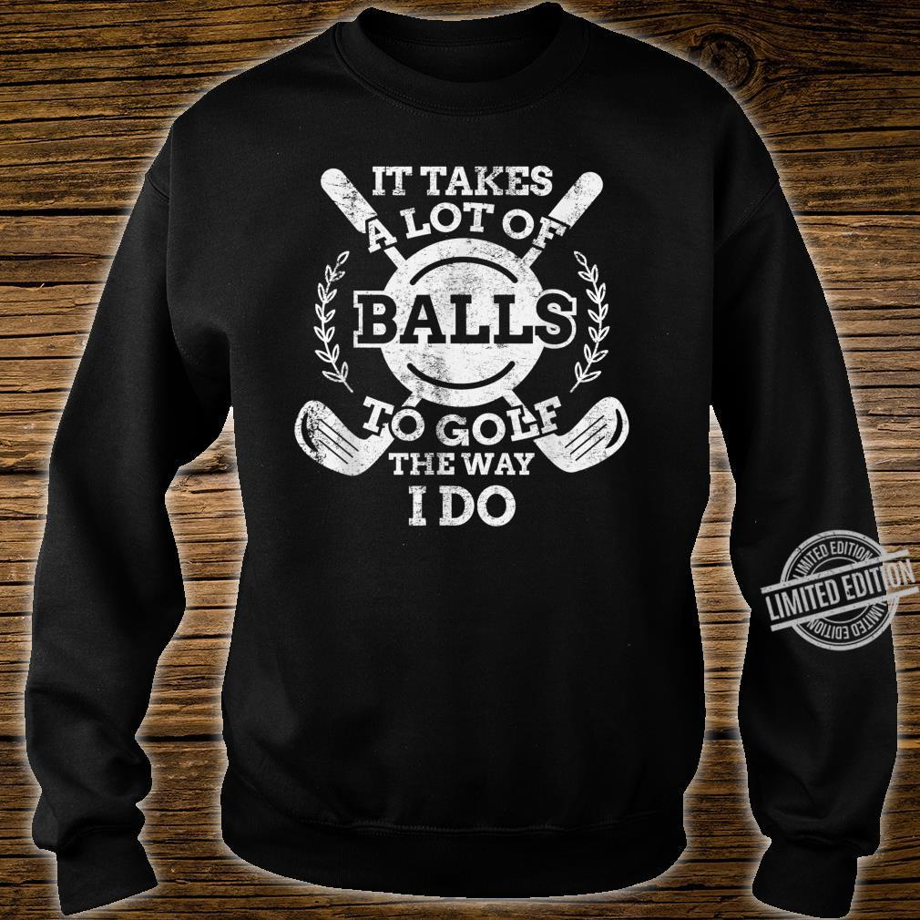 It Takes a Lot of Balls to Golf the Way I Do Golfers Shirt sweater