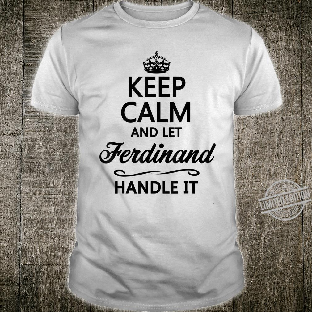 KEEP CALM and let FERDINAND Handle It Name Shirt