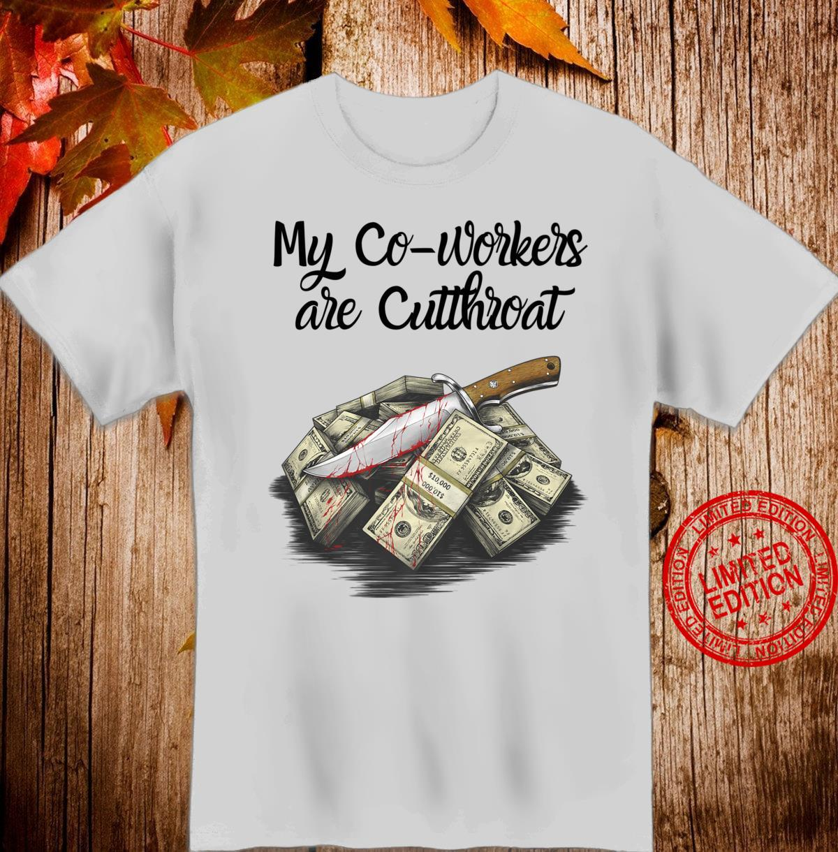 My Coworkers are Cutthroat Money Cash employment Work Job Shirt
