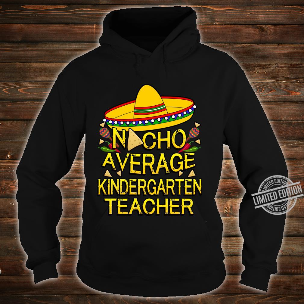 Nacho Average Kindergarten Grade Teacher Cinco De Mayo Shirt hoodie