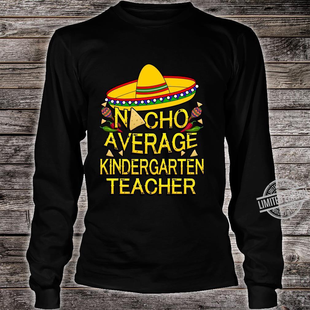 Nacho Average Kindergarten Grade Teacher Cinco De Mayo Shirt long sleeved