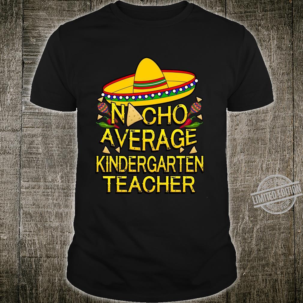 Nacho Average Kindergarten Grade Teacher Cinco De Mayo Shirt