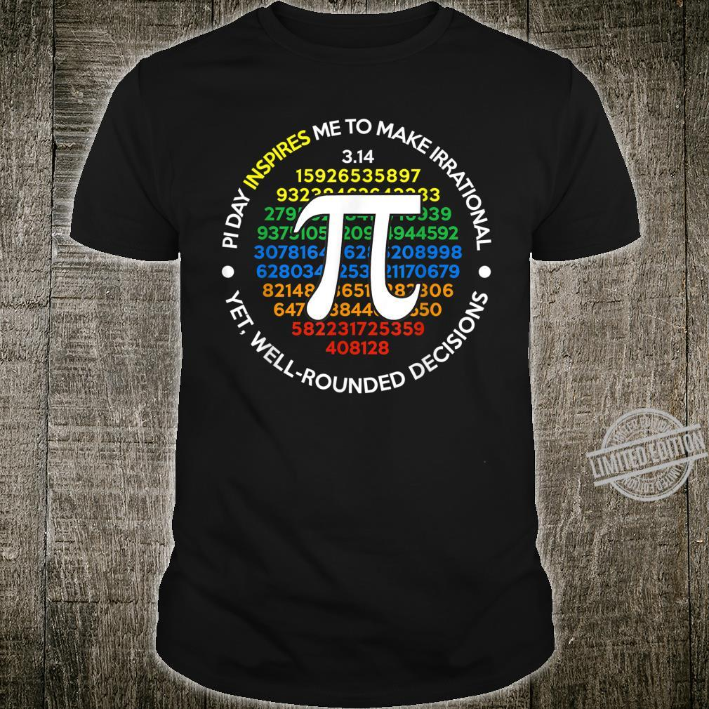 Pi Day Inspires Me To Make Irrational Decisions Shirt