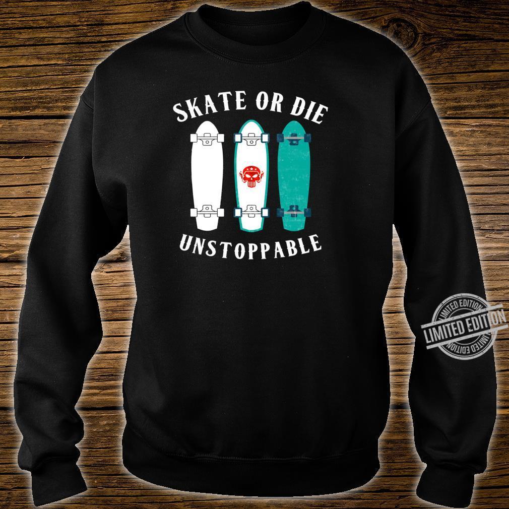 Skate Or Die Fun Lustiges Sprüche für Skater Shirt sweater