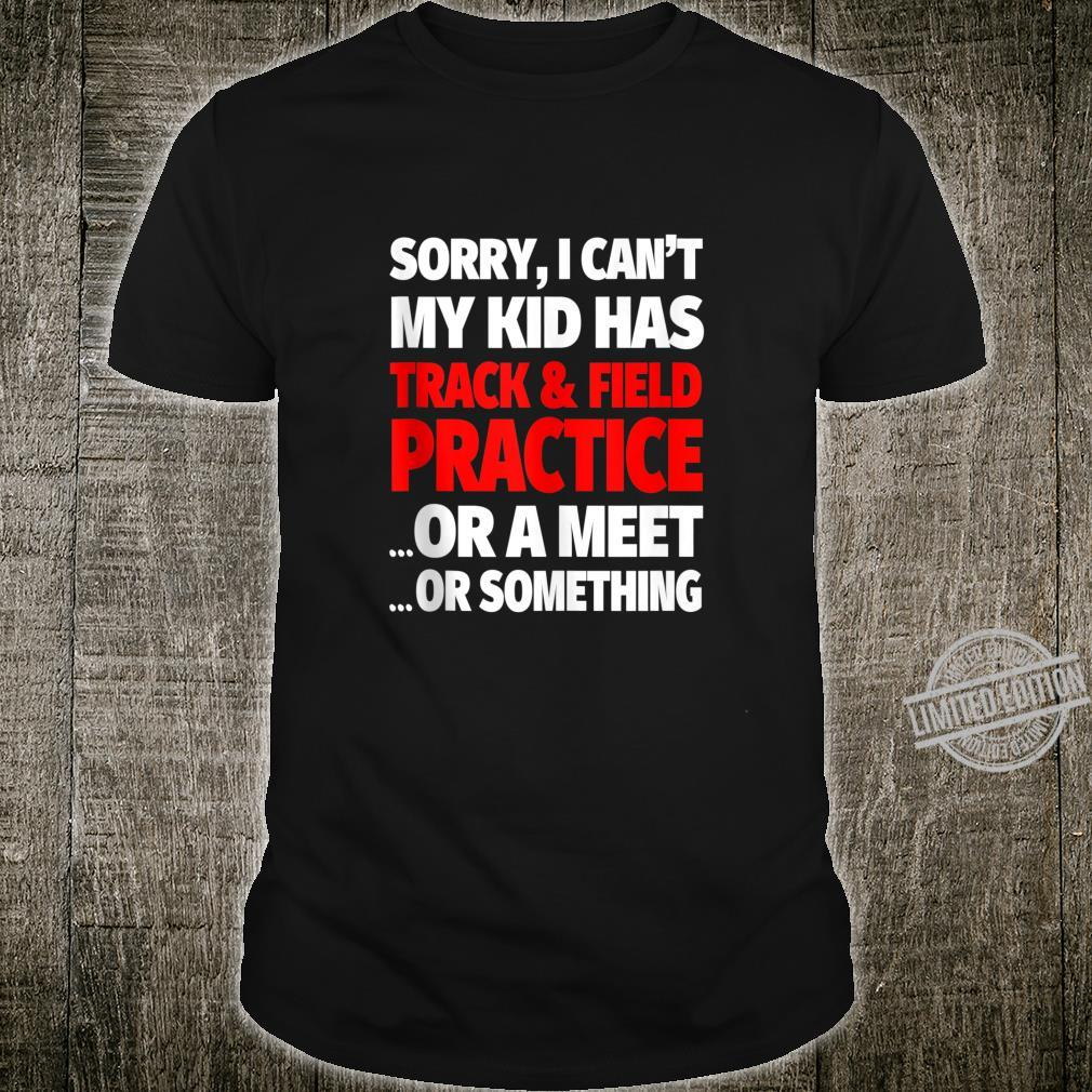 Sorry I Can't My Kid Has Track Practice Shirt