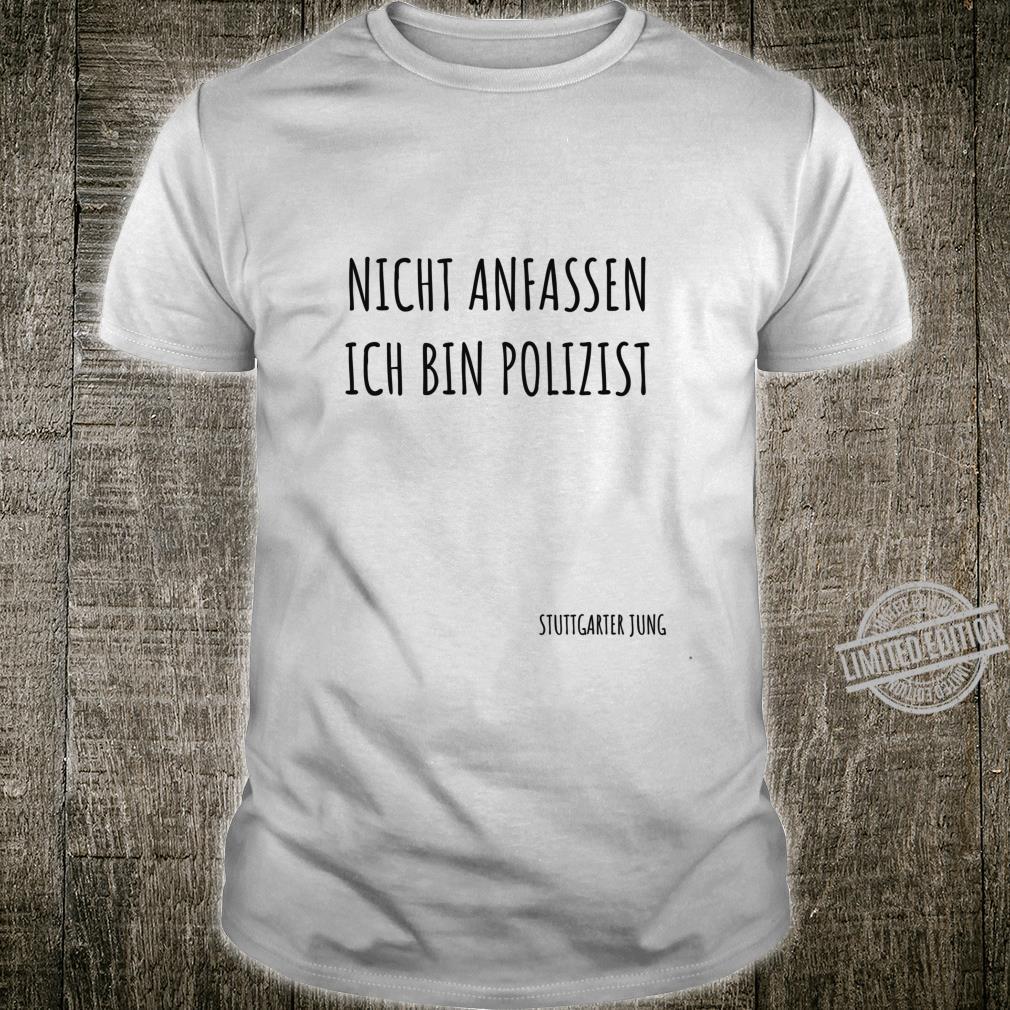 Stuttgarter Jung Nicht anfassen ich bin Polizist Langarmshirt Shirt