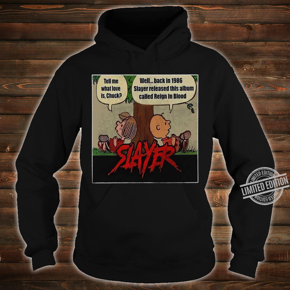 Tell Me What Love IS Chuck Well Back In 1968 Slayer Released This Album Called Reign In Blood Shirt hoodie