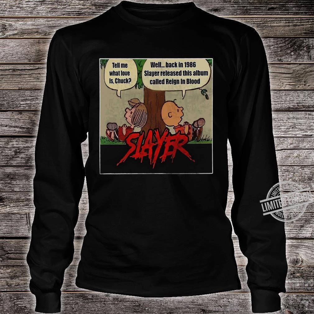 Tell Me What Love IS Chuck Well Back In 1968 Slayer Released This Album Called Reign In Blood Shirt long sleeved