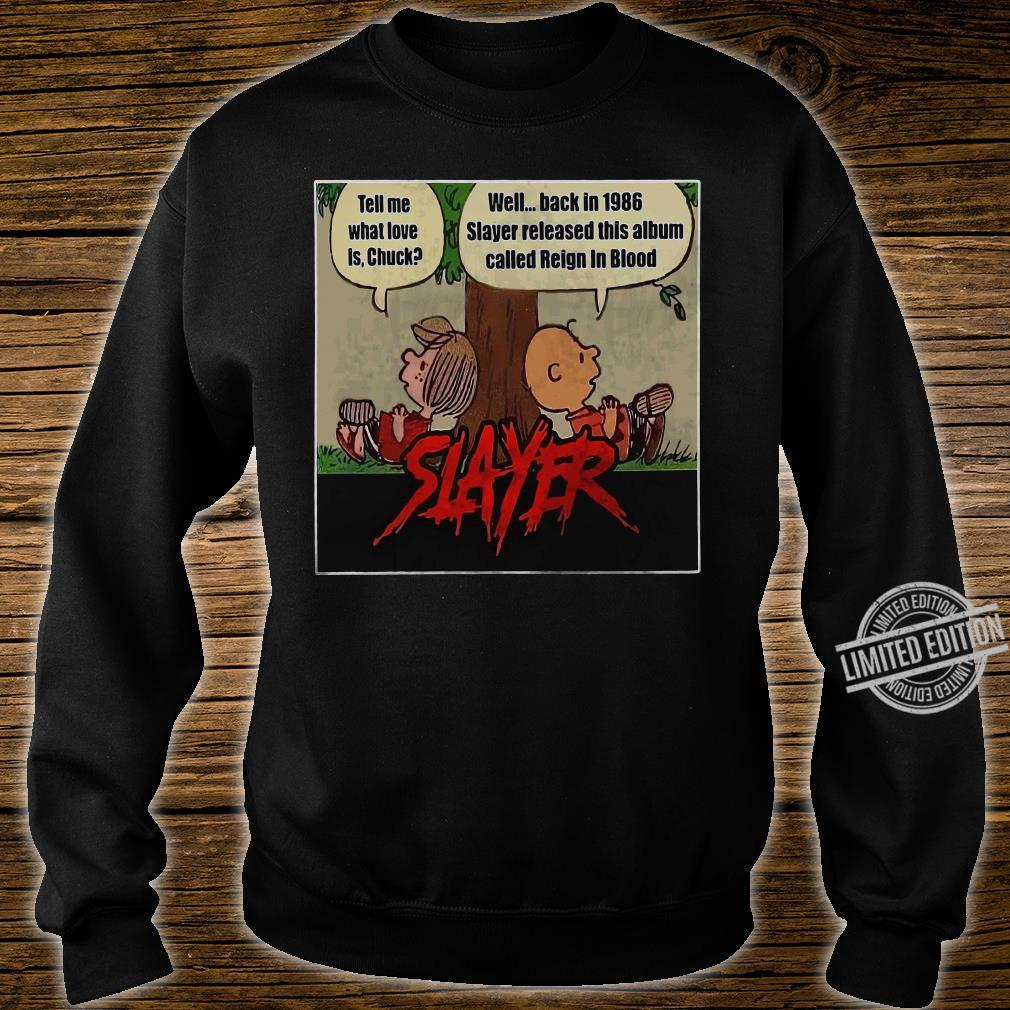Tell Me What Love IS Chuck Well Back In 1968 Slayer Released This Album Called Reign In Blood Shirt sweater