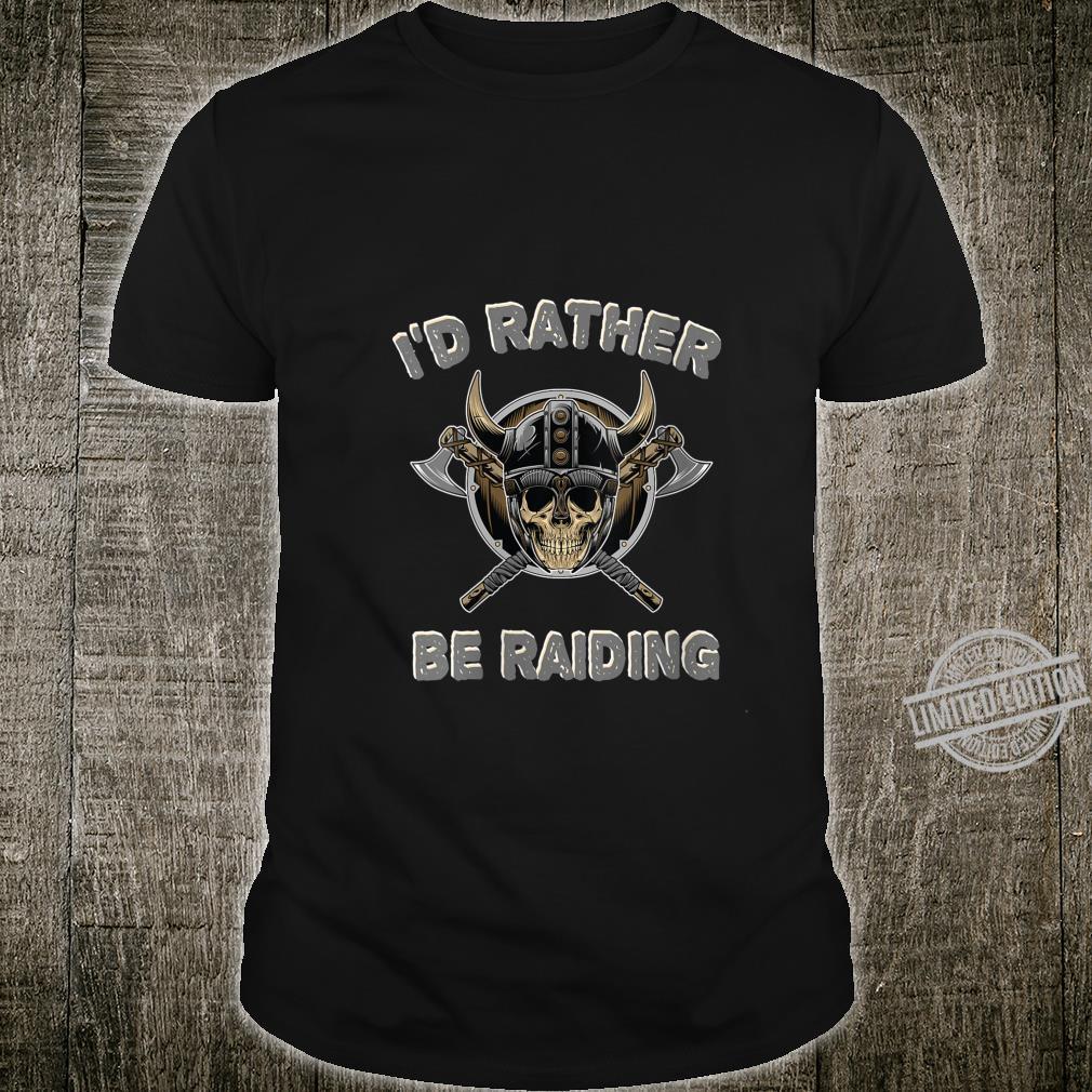 Womens I'd Rather Be Raiding Viking Quote Humor Vikings Shirt